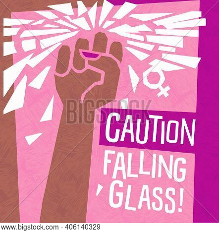 Breaking The Glass Ceiling Feminist Poster Or Banner Design. Female Fist With Falling Shards. Cautio