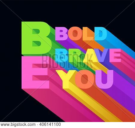 Phrase Be Bold, Be Brave, Be You. Typography And Motivational Slogan.