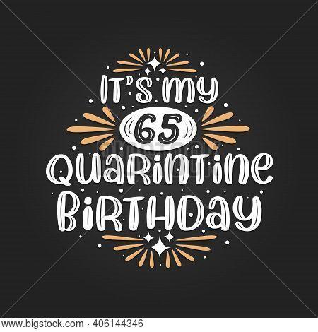 It's My 65 Quarantine Birthday, 65th Birthday Celebration On Quarantine.