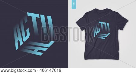 Actual. Graphic Mens Three Dimensional T-shirt Design, Poster, Typography. Vector Illustration.