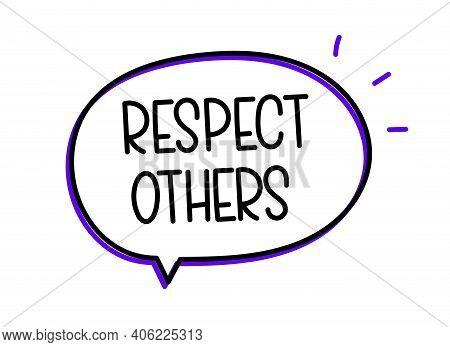 Respect Others. Handwritten Text In Speech Bubble