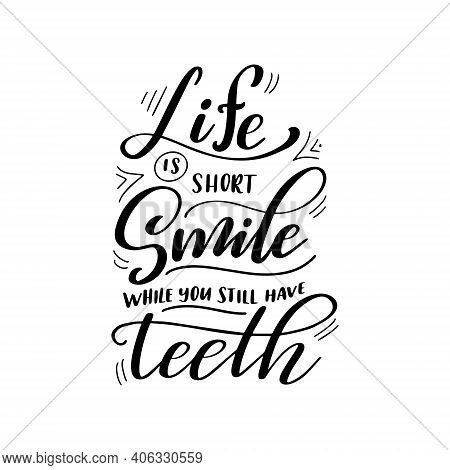 Dental Care Hand Drawn Quote. Typography Lettering For Poster. Life Is Short Smile While You Still H