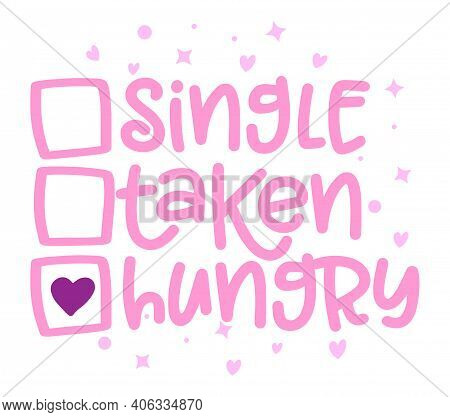 Single, Taken, Hungry - Relationship Status For Social Distancing Poster With Text For Self Quaranti
