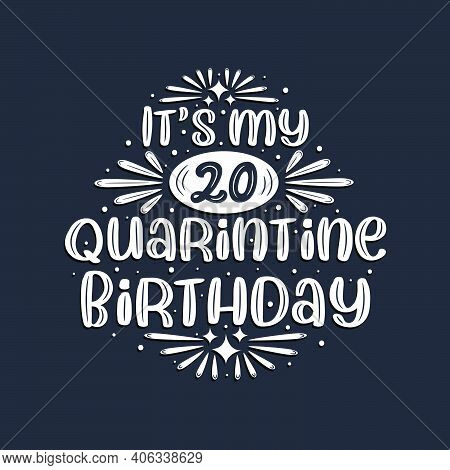 It's My 20 Quarantine Birthday, 20 Years Birthday Design.