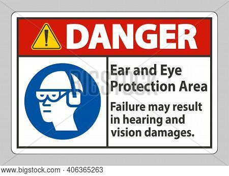 Danger Sign Ear And Eye Protection Area, Failure May Result In Hearing And Vision Damages