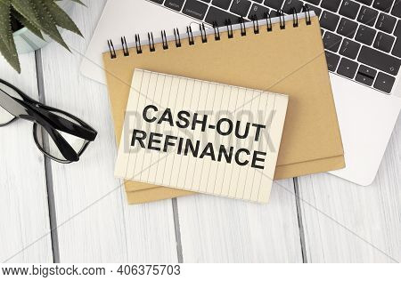 Cash-out Refinance Text On Document Form Isolated On Office Desk.
