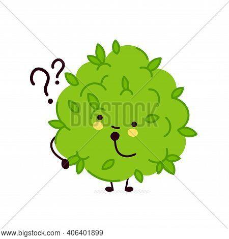 Cute Funny Marijuana Weed Bud Character With Question Marks. Vector Flat Line Cartoon Kawaii Charact