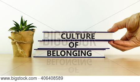 Culture Of Belonging Symbol. Books With Words 'culture Of Belonging' On Beautiful White Background.