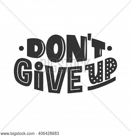 Dont Give Up Phrase, Inspiring And Motivational Quote. Dont Quit Hand-drawn Lettering Sign For Print
