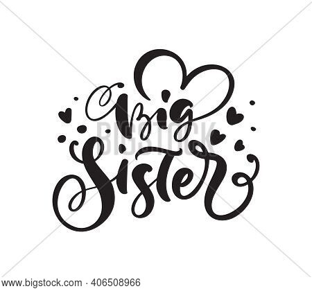Vector Hand Drawn Lettering Calligraphy Text Big Sister On White Background With Hearts. Girl T-shir