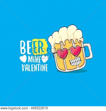 Beer Mine Valentines Vector Valentines Greeting Card With Beer Glass Cartoon Character Isolated On B