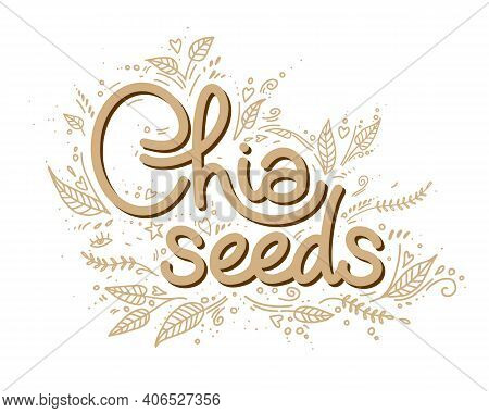 Chia Seeds Logo Vector Template With Handwritten Lettering With Leaves In Doodle Style. Healthy Food