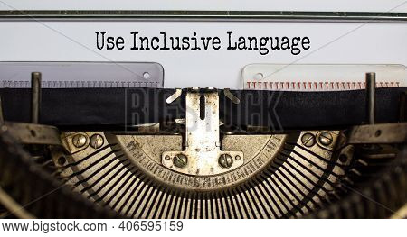 Use Inclusive Language Symbol. Words 'use Inclusive Language' Typed On Retro Typewriter. Business, I