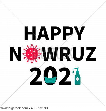 Happy Nowruz 2021 Typography Poster. Iranian Or Persian New Year. Covid-19 Pandemic Concept. Vector