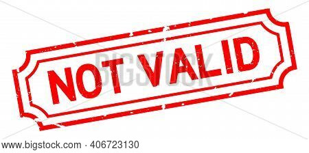 Grunge Red Not Valid Word Square Rubber Seal Stamp On White Background