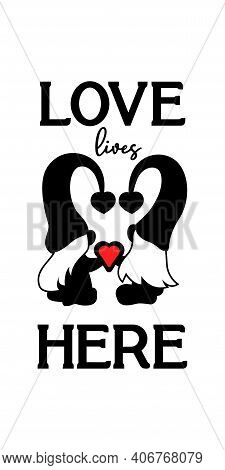 Love Lives Here. Vertical Porch Sign With Couple Gnome. Red Heart. Valentines Day Concept. Design Fo