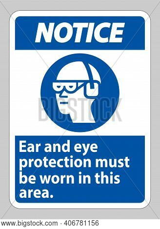 Notice Sign Ear And Eye Protection Must Be Worn In This Area