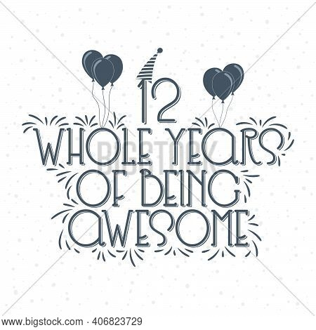 12 Years Birthday And 12 Years Anniversary Typography Design, 12 Whole Years Of Being Awesome.