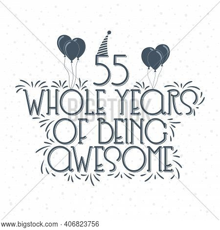 55 Years Birthday And 55 Years Anniversary Typography Design, 55 Whole Years Of Being Awesome.
