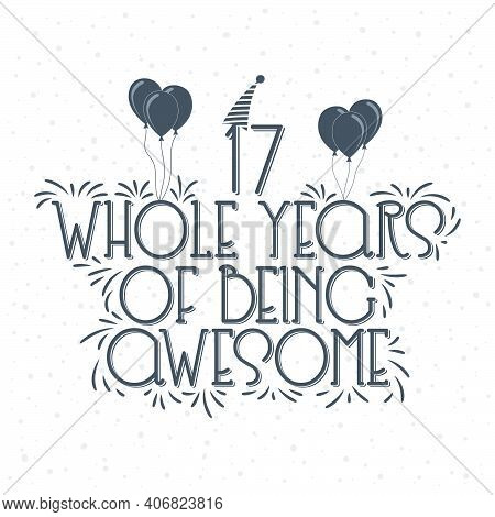 17 Years Birthday And 17 Years Anniversary Typography Design, 17 Whole Years Of Being Awesome.