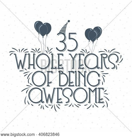 35 Years Birthday And 35 Years Anniversary Typography Design, 35 Whole Years Of Being Awesome.