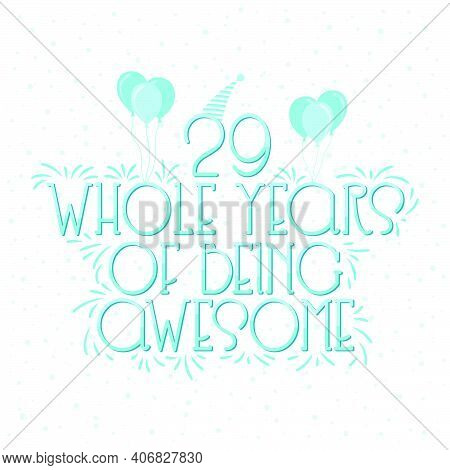 29 Years Birthday And 29 Years Wedding Anniversary Typography Design, 29 Whole Years Of Being Awesom