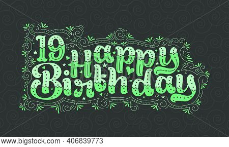 19th Happy Birthday Lettering, 19 Years Birthday Beautiful Typography Design With Green Dots, Lines,