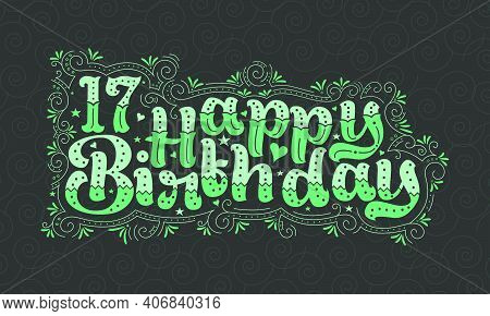 17th Happy Birthday Lettering, 17 Years Birthday Beautiful Typography Design With Green Dots, Lines,