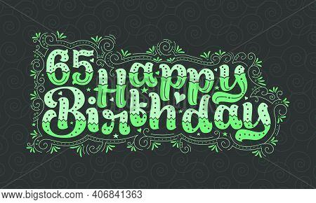 65th Happy Birthday Lettering, 65 Years Birthday Beautiful Typography Design With Green Dots, Lines,