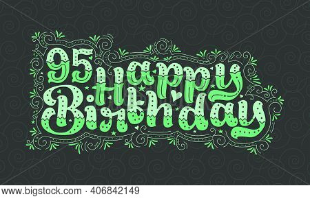 95th Happy Birthday Lettering, 95 Years Birthday Beautiful Typography Design With Green Dots, Lines,