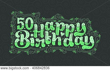 50th Happy Birthday Lettering, 50 Years Birthday Beautiful Typography Design With Green Dots, Lines,
