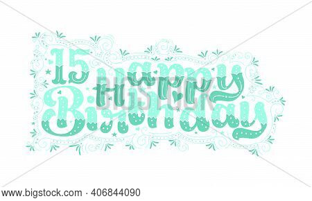 15th Happy Birthday Lettering, 15 Years Birthday Beautiful Typography Design With Aqua Dots, Lines,