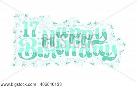 17th Happy Birthday Lettering, 17 Years Birthday Beautiful Typography Design With Aqua Dots, Lines,