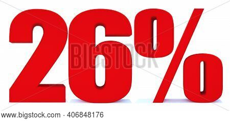 26 Percent Off 3d Sign On White Background, Special Offer 26% Discount Tag, Sale Up To 26 Percent Of