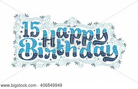 15th Happy Birthday Lettering, 15 Years Birthday Beautiful Typography Design With Blue And Black Dot