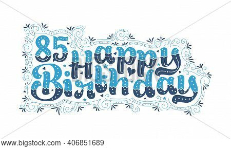 85th Happy Birthday Lettering, 85 Years Birthday Beautiful Typography Design With Blue And Black Dot