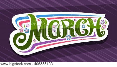 Vector Banner For March, White Badge With Curly Calligraphic Font, Decorative Art Flourishes And Col