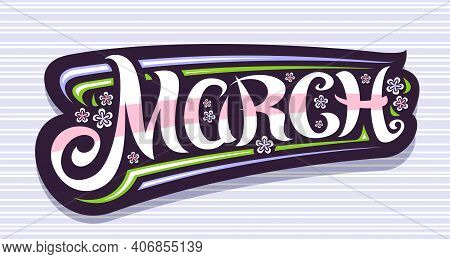 Vector Banner For March, Dark Tag With Curly Calligraphic Font, Decorative Art Flourishes And Pale C