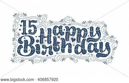 15th Happy Birthday Lettering, 15 Years Birthday Beautiful Typography Design With Dots, Lines, And L