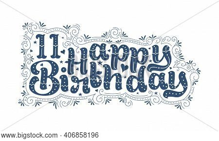 11th Happy Birthday Lettering, 11 Years Birthday Beautiful Typography Design With Dots, Lines, And L