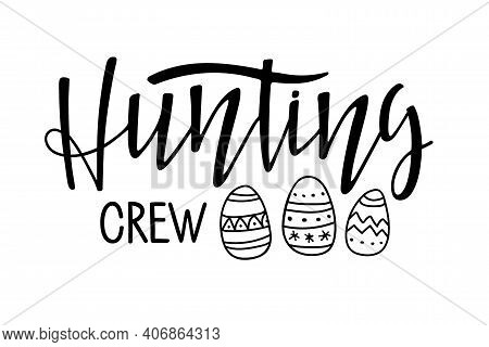 Hunting Crew. Kids Easter. Black And White Lettering With Easter Eggs. Hand Drawn Lettering. Celebra