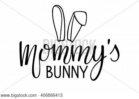Mommys Bunny Text With Rabbit Ears. Baby Easter Day Template. Vector Phrase Isolated On White Backgr