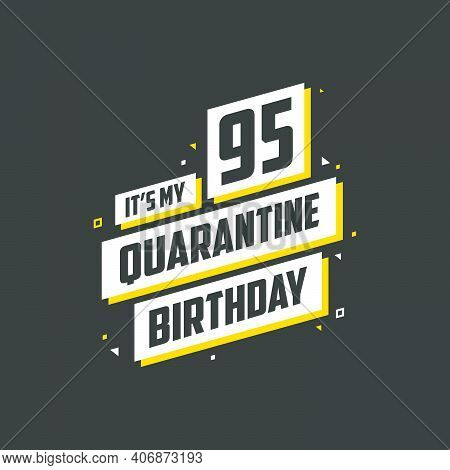 It's My 95 Quarantine Birthday, 95 Years Birthday Design. 95th Birthday Celebration On Quarantine.