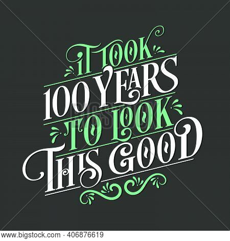 It Took 100 Years To Look This Good - 100 Birthday And 100 Anniversary Celebration With Beautiful Ca