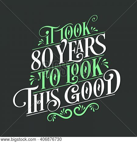 It Took 80 Years To Look This Good - 80 Birthday And 80 Anniversary Celebration With Beautiful Calli