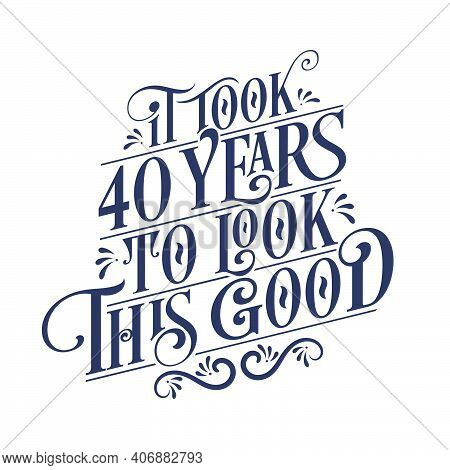 It Took 40 Years To Look This Good - 40 Years Birthday And 40 Years Anniversary Celebration With Bea