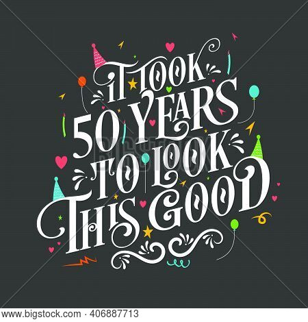 It Took 50 Years To Look This Good - 50 Birthday And 50 Anniversary Celebration With Beautiful Calli