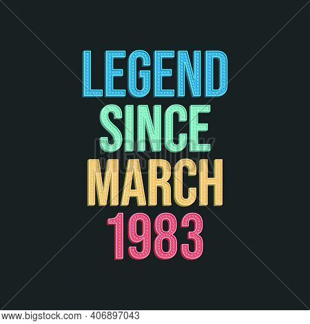 Legend Since March 1983 - Retro Vintage Birthday Typography Design For Tshirt