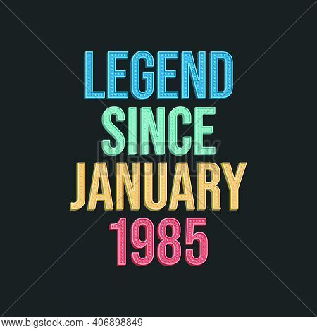 Legend Since January 1985 - Retro Vintage Birthday Typography Design For Tshirt