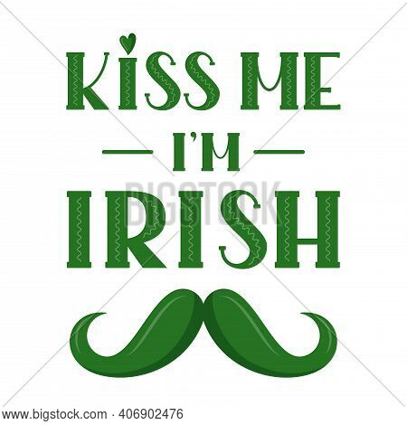 Kiss Me I'm Irish T-shirt Or Poster Design With Mustache. Design For  Greeting Card, Banner, Print.